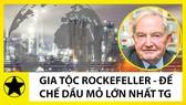Bí mật những gia tộc tỷ đô: Tỷ phú ẩn danh Rockefeller