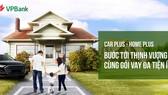 VPBank tung 2 gói sản phẩm mới cho khách hàng vay mua nhà, mua ô tô