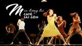 """Múa đương đại """"Café Sài Gòn"""": Phá cách & lôi cuốn"""