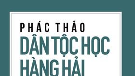 Ra mắt Phác thảo dân tộc học hàng hải Việt Nam