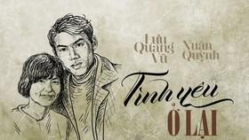 """30 năm và """"Tình yêu ở lại"""" của Xuân Quỳnh - Lưu Quang Vũ"""