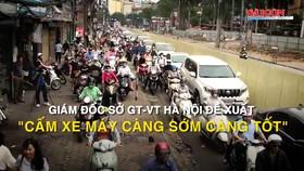 """Giám đốc Sở GT-VT Hà Nội đề xuất """"cấm xe máy càng sớm càng tốt"""""""