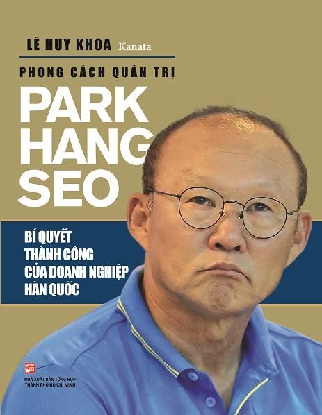 Cuốn sách Phong cách quản trị Park Hang Seo: Bí quyết thành công của doanh nghiệp Hàn Quốc không chỉ mang đến những thông tin thú vị về HLV của Đội tuyển U23 Việt Nam mà còn cung cấp cho độc giả nhiều bài học trong kinh doanh. ảnh 1