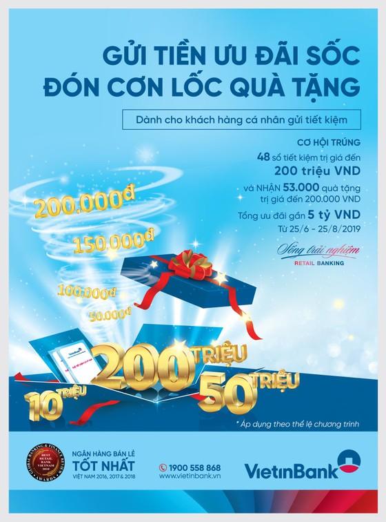 Hàng chục ngàn khách hàng hưởng ưu đãi khi gửi tiền tiết kiệm tại VietinBank ảnh 1