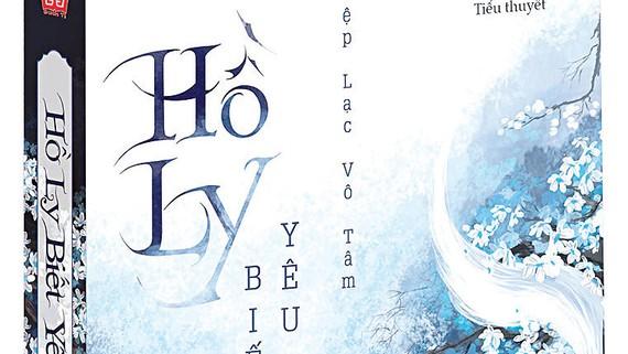 Tiểu thuyếtHồ ly biết yêucủa tác giả Diệp Lạc Vô Tâm được dịch sang tiếng Việt