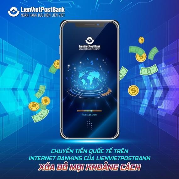 Khách hàng của LienVietPostBank đã có thể thực hiện giao dịch chuyển tiền quốc tế khi sử dụng internet banking