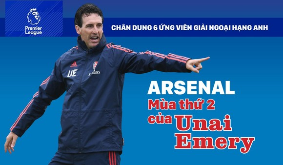 Arsenal - Mùa thứ 2 của Unai Emery
